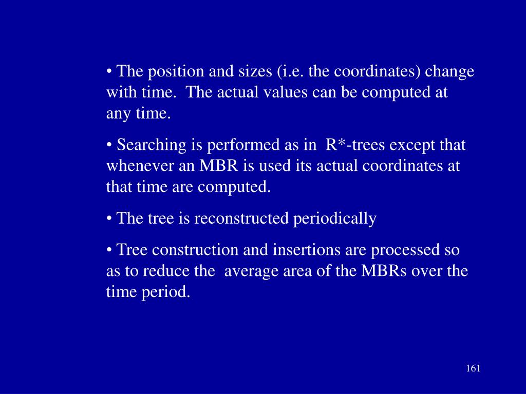The position and sizes (i.e. the coordinates) change with time.  The actual values can be computed at any time.