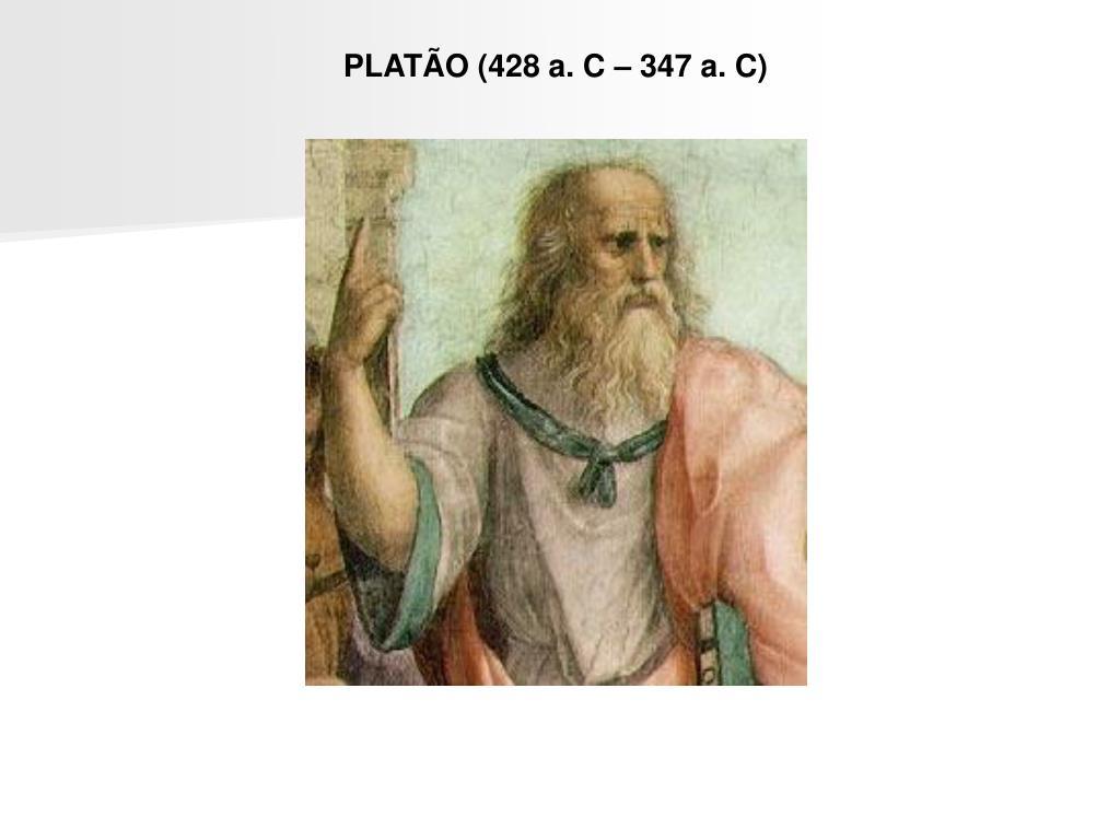 PLATÃO (428 a. C – 347 a. C)