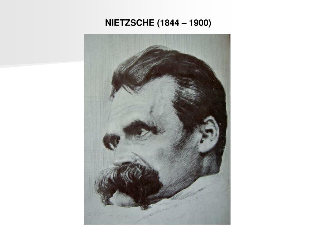 NIETZSCHE (1844 – 1900)