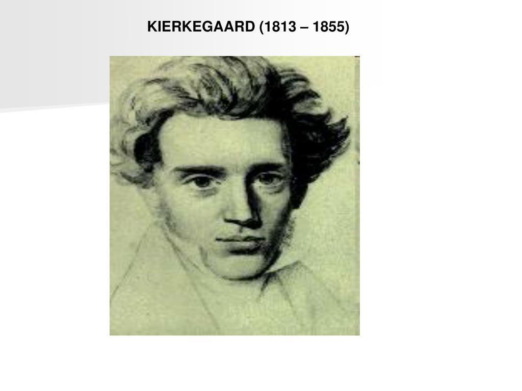 KIERKEGAARD (1813 – 1855)