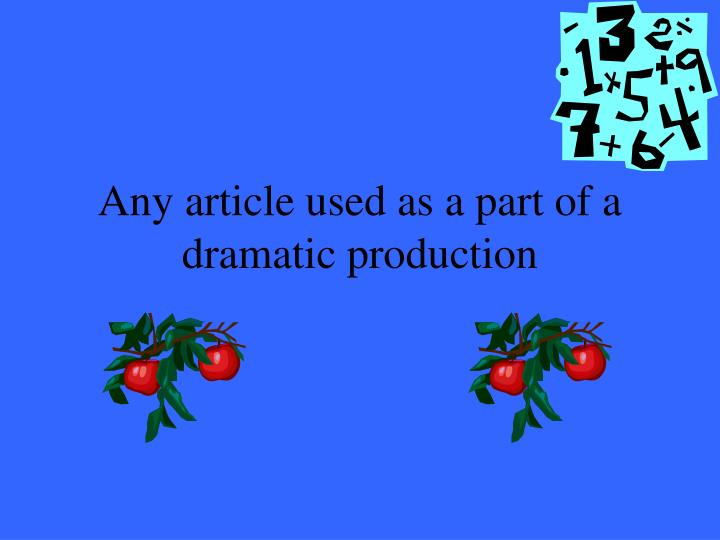Any article used as a part of a dramatic production