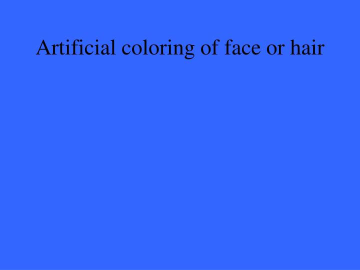 Artificial coloring of face or hair