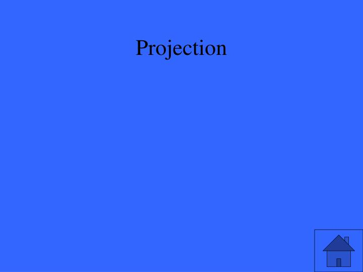 Projection