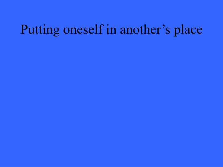 Putting oneself in another's place