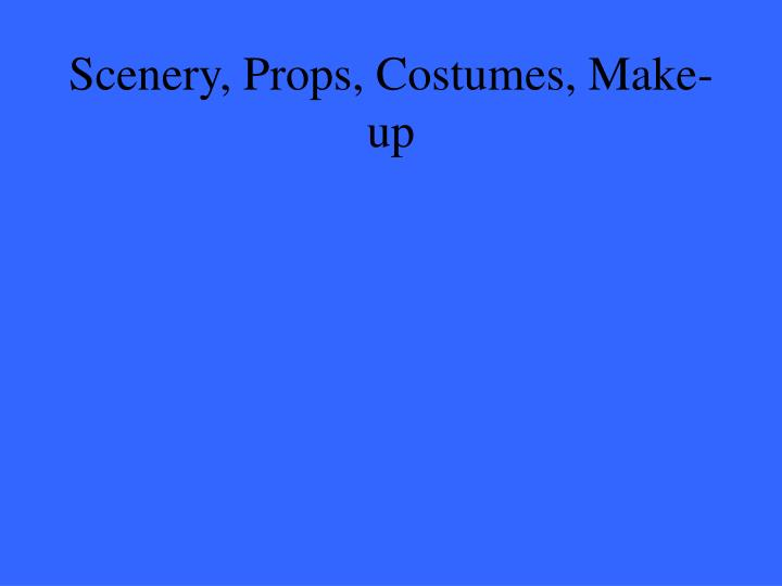 Scenery, Props, Costumes, Make-up
