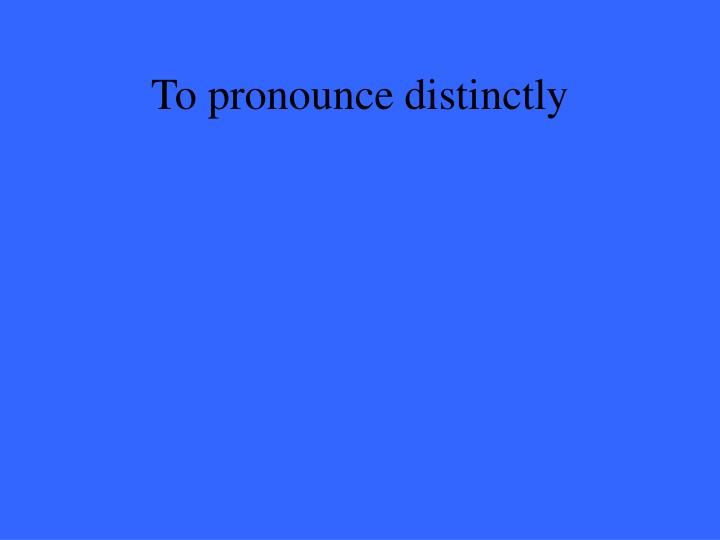 To pronounce distinctly