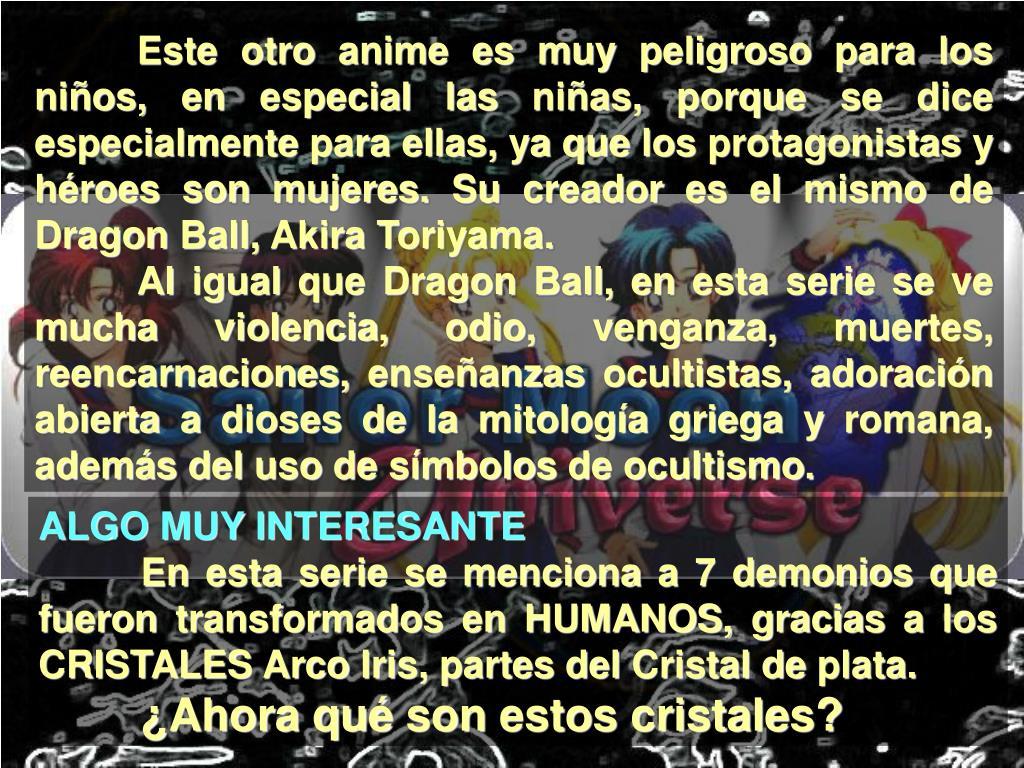 Este otro anime es muy peligroso para los niños, en especial las niñas, porque se dice especialmente para ellas, ya que los protagonistas y héroes son mujeres. Su creador es el mismo de Dragon Ball, Akira Toriyama.