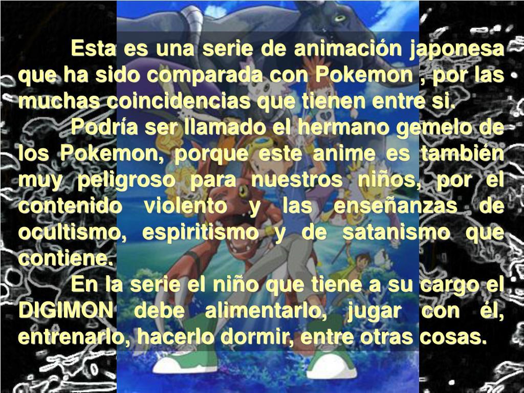 Esta es una serie de animación japonesa que ha sido comparada con Pokemon , por las muchas coincidencias que tienen entre si.
