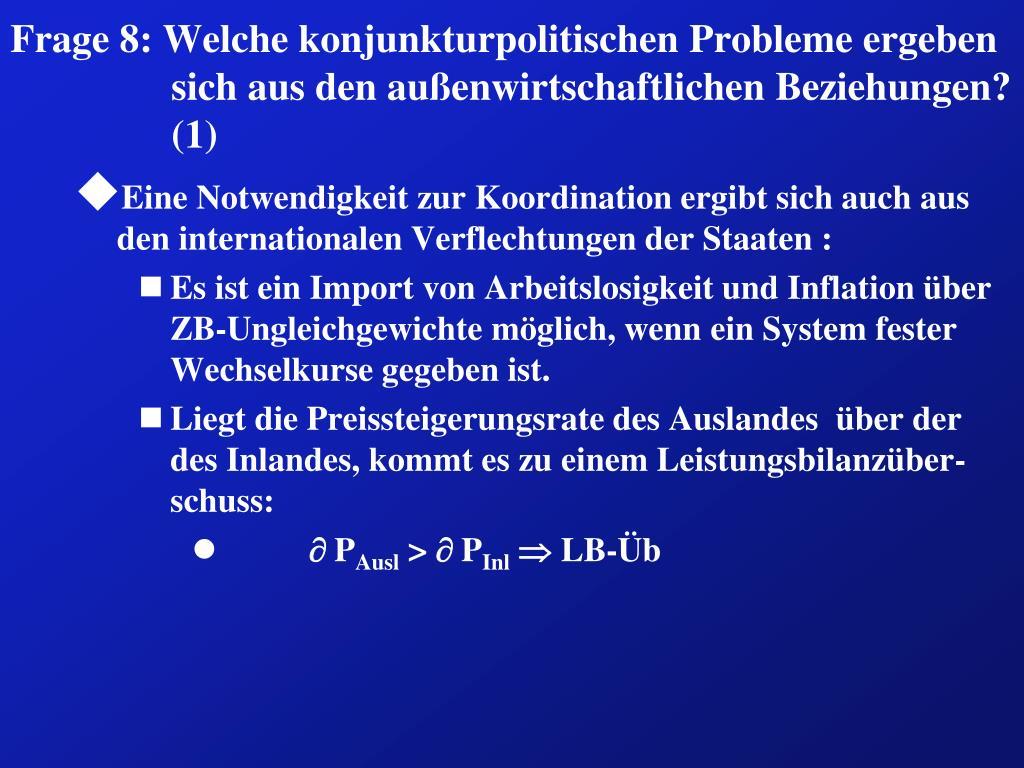 Frage 8: Welche konjunkturpolitischen Probleme ergeben sich aus den außenwirtschaftlichen Beziehungen? (1)