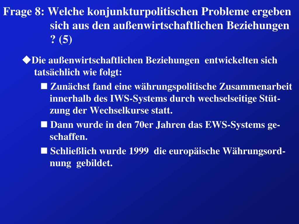 Frage 8: Welche konjunkturpolitischen Probleme ergeben sich aus den außenwirtschaftlichen Beziehungen ? (5)