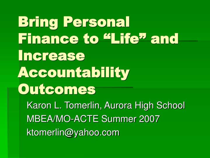 Bring personal finance to life and increase accountability outcomes l.jpg