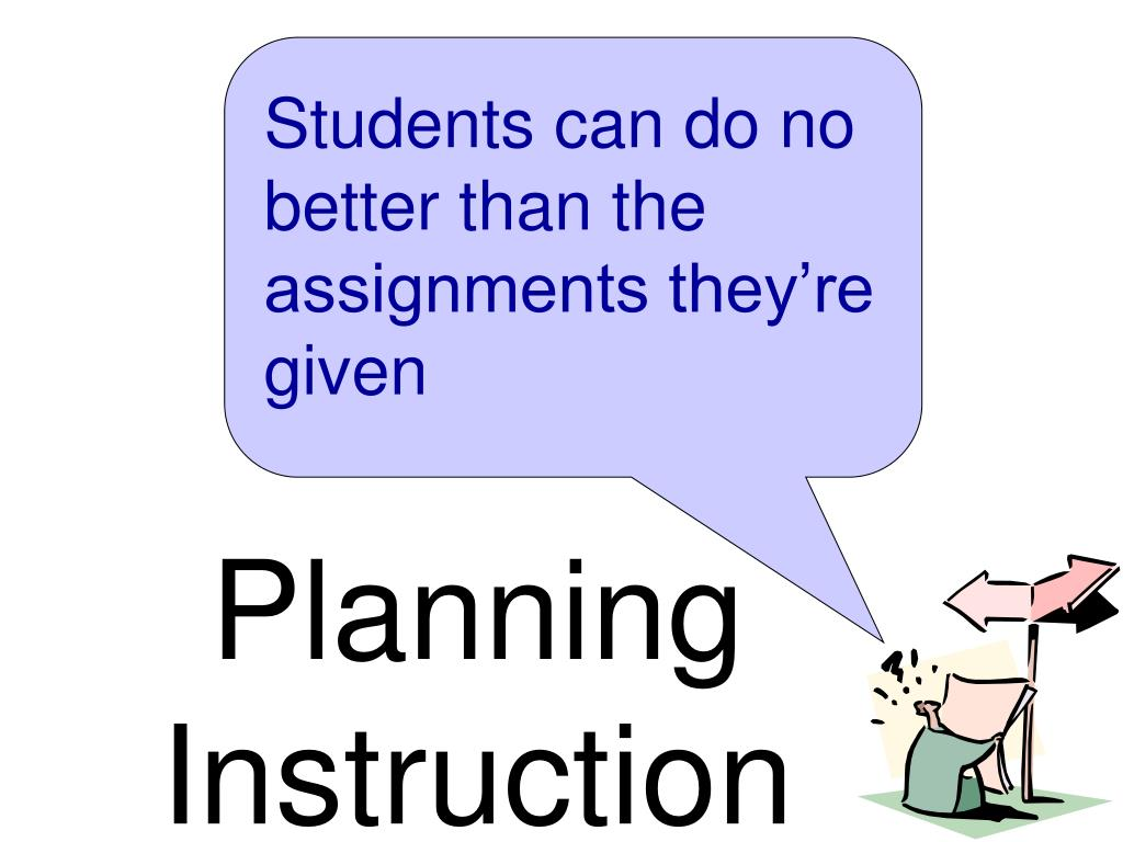 Students can do no better than the assignments they're given