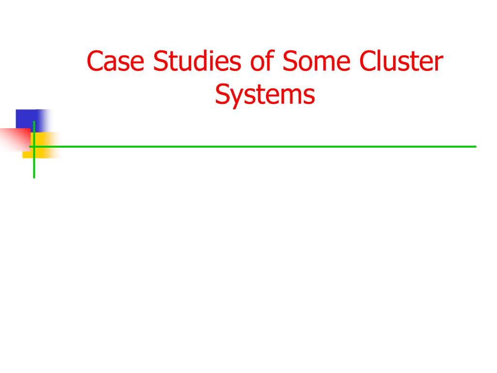 Case Studies of Some Cluster Systems