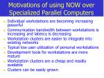 motivations of using now over specialized parallel computers