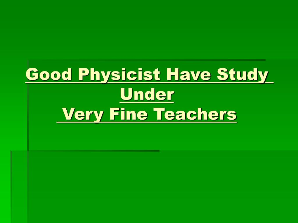 Good Physicist Have Study Under