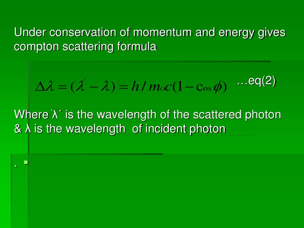 Under conservation of momentum and energy gives compton scattering formula