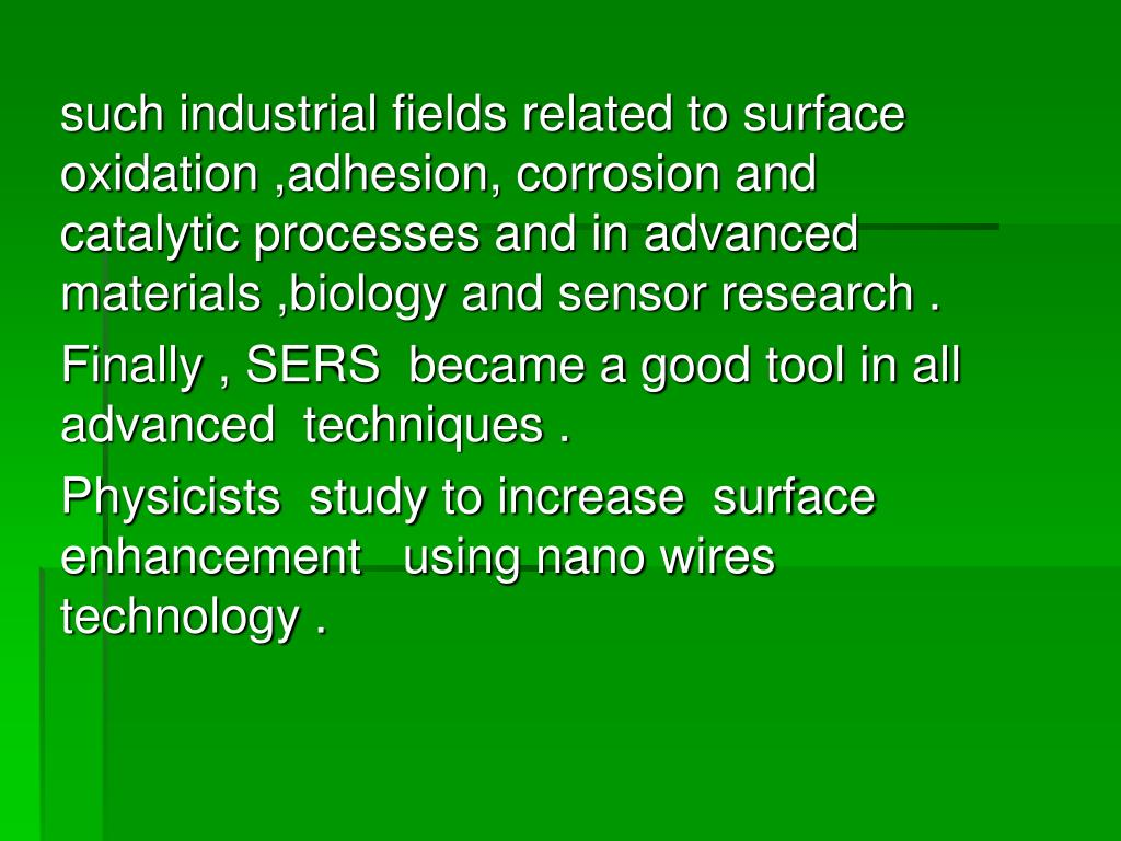 such industrial fields related to surface oxidation ,adhesion, corrosion and catalytic processes and in advanced materials ,biology and sensor research .