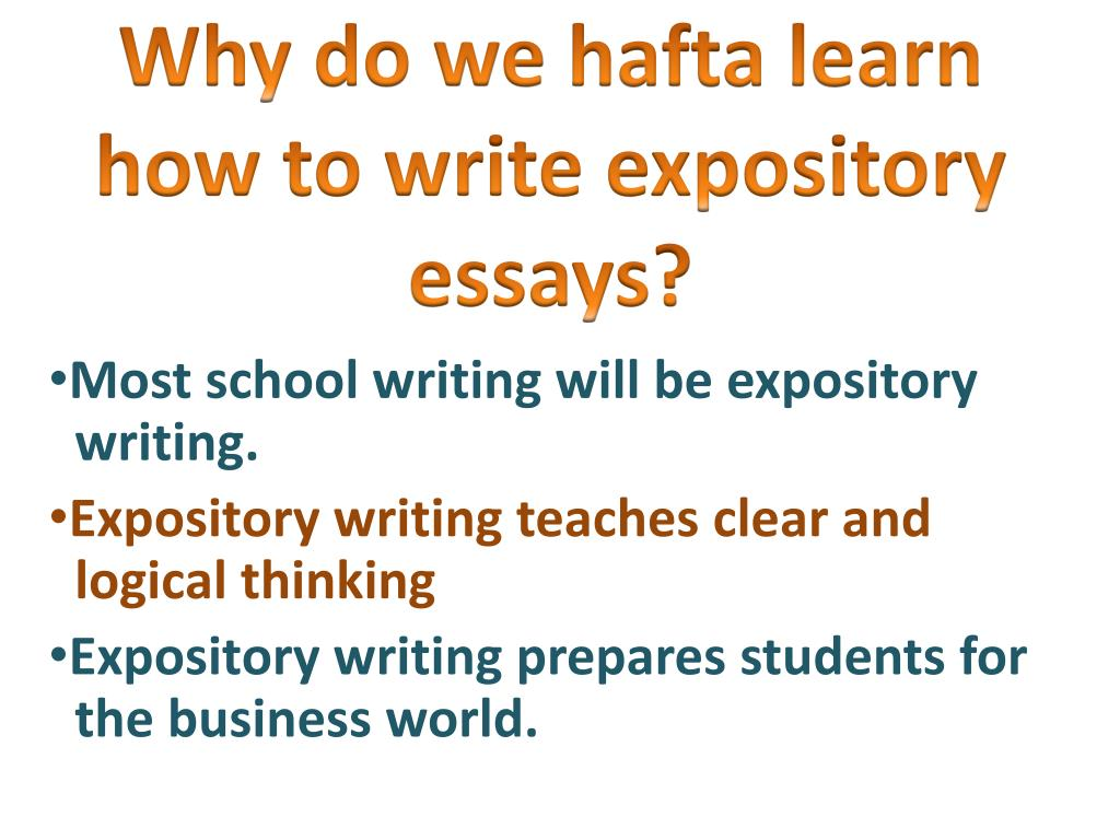 expository essay powerpoints The expository essay the purpose of an expository essay is to present, completely and fairly, other people's views or to report about an event or situation expository writing, or exposition, presents a subject in detail, apart from criticism, argument, or development the writer elucidates a subject by analyzing it.