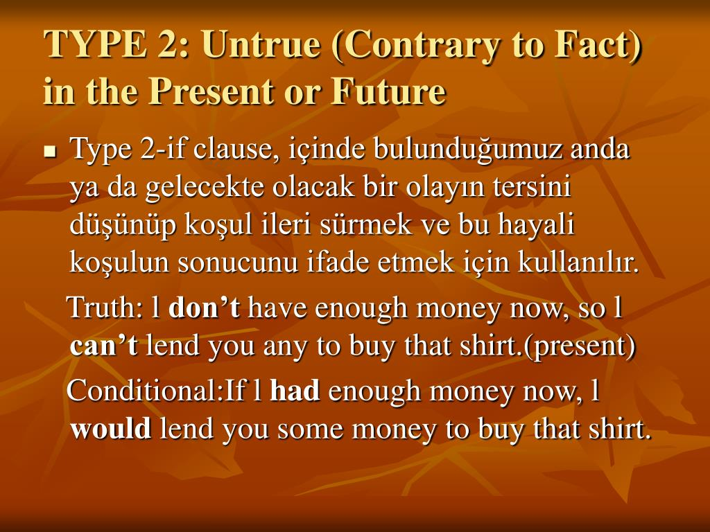 TYPE 2: Untrue (Contrary to Fact) in the Present or Future