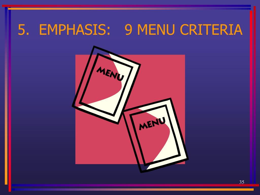 5.  EMPHASIS:   9 MENU CRITERIA