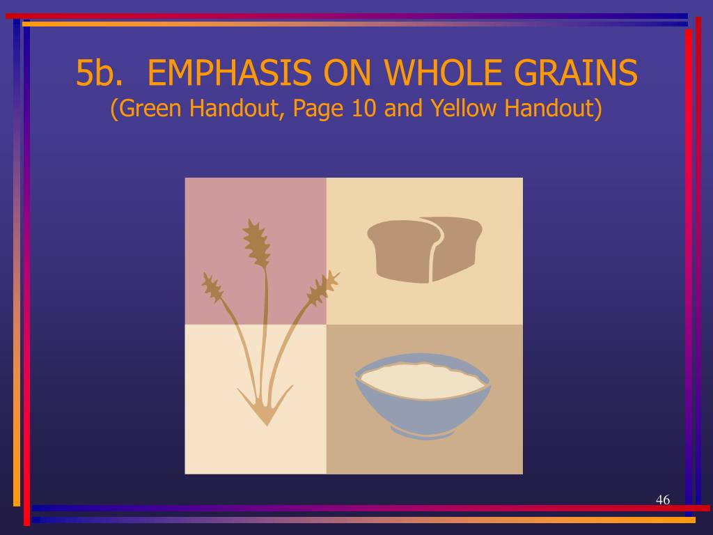 5b.  EMPHASIS ON WHOLE GRAINS