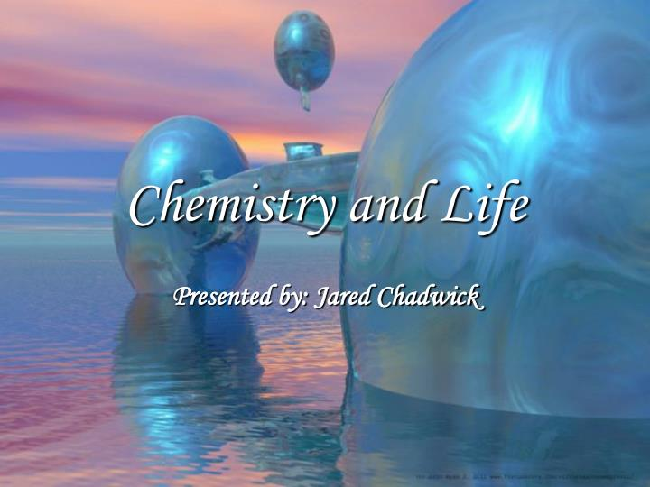 Chemistry and life