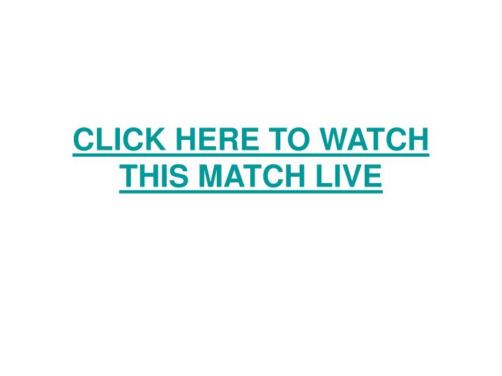 Click here to watch this match live