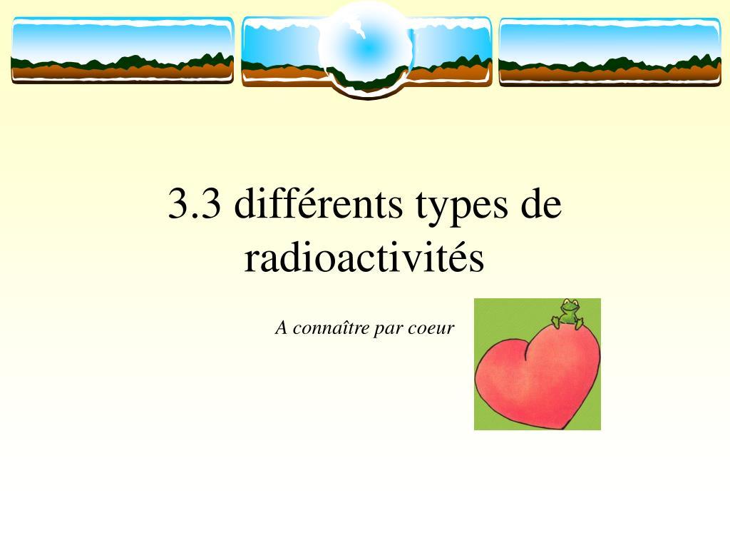 3.3 différents types de radioactivités