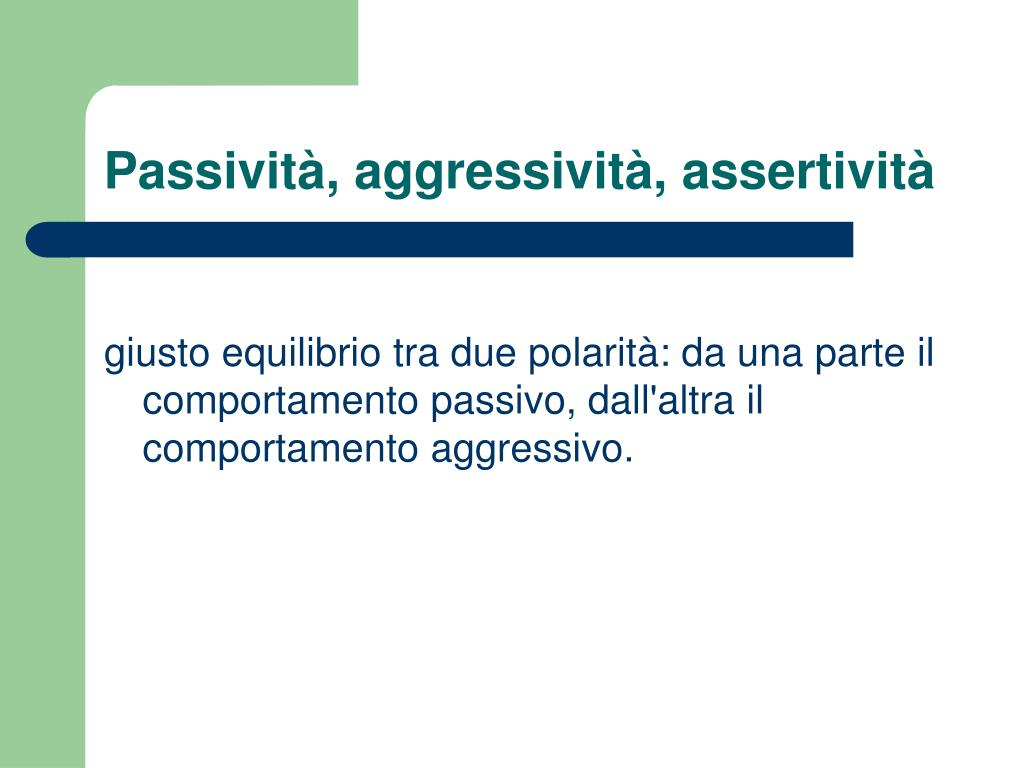Passività, aggressività, assertività