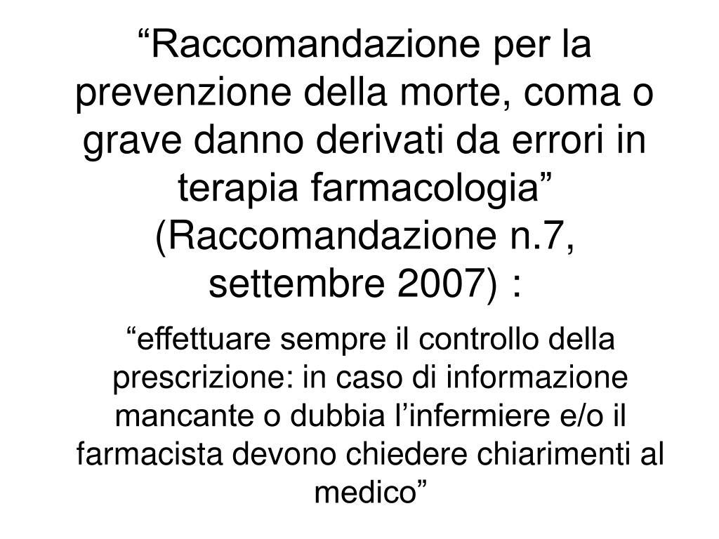 """""""Raccomandazione per la prevenzione della morte, coma o grave danno derivati da errori in terapia farmacologia"""" (Raccomandazione n.7, settembre 2007) :"""