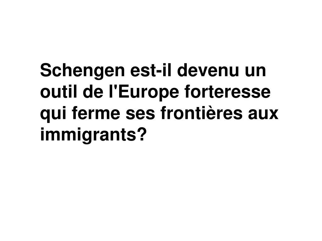 Schengen est-il devenu un outil de l'Europe forteresse qui ferme ses frontières aux immigrants?