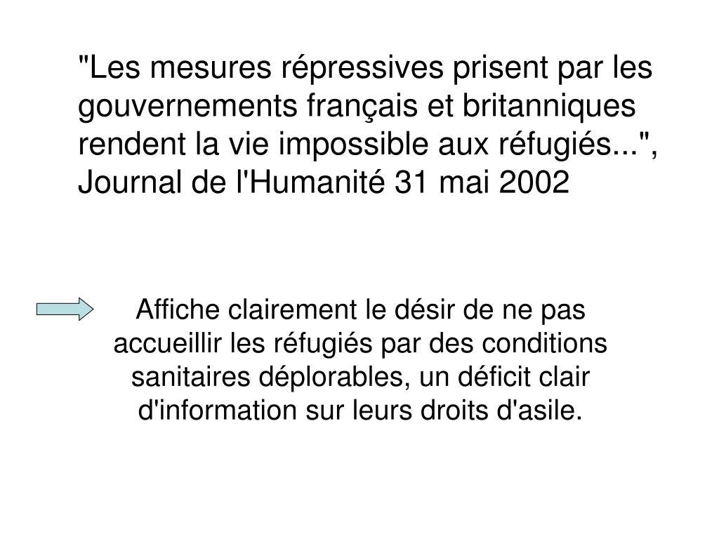"""""""Les mesures répressives prisent par les gouvernements français et britanniques rendent la vie impossible aux réfugiés..."""",  Journal de l'Humanité 31 mai 2002"""