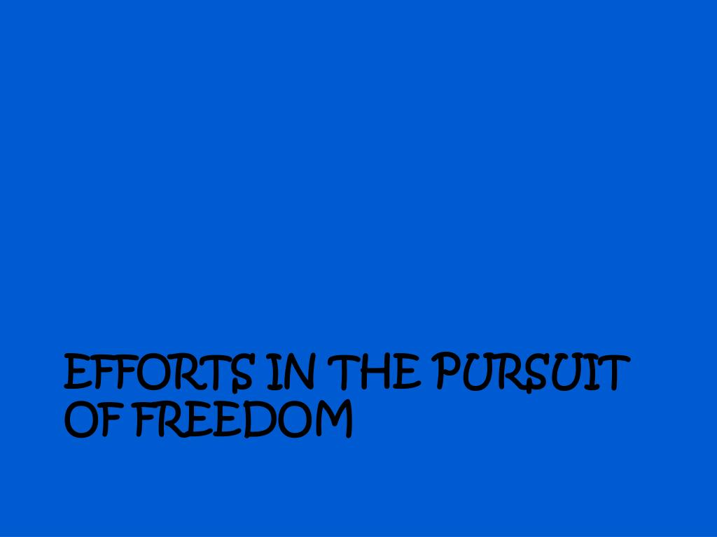 Efforts in the pursuit of freedom