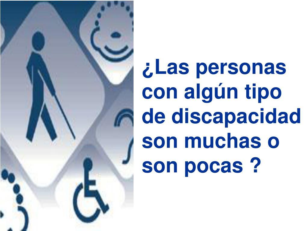 ¿Las personas con algún tipo de discapacidad son muchas o son pocas ?