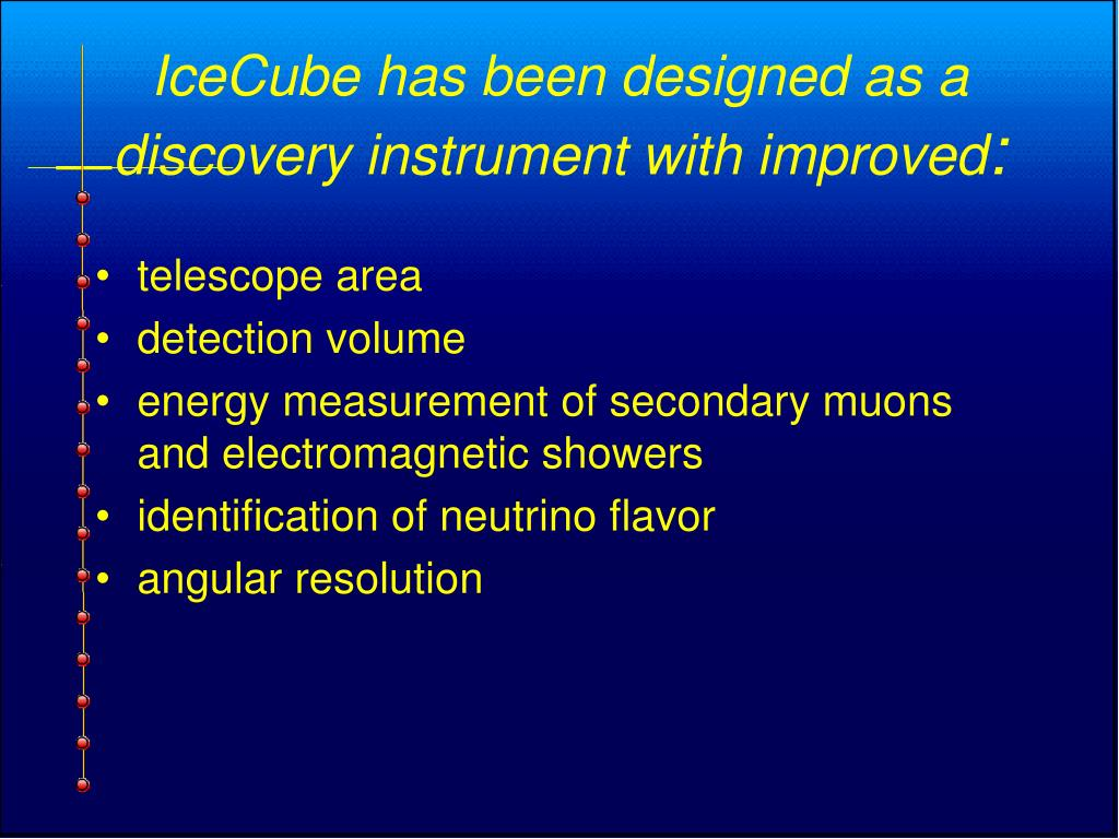 IceCube has been designed as a discovery instrument with improved