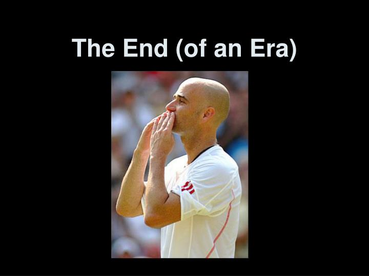 The End (of an Era)