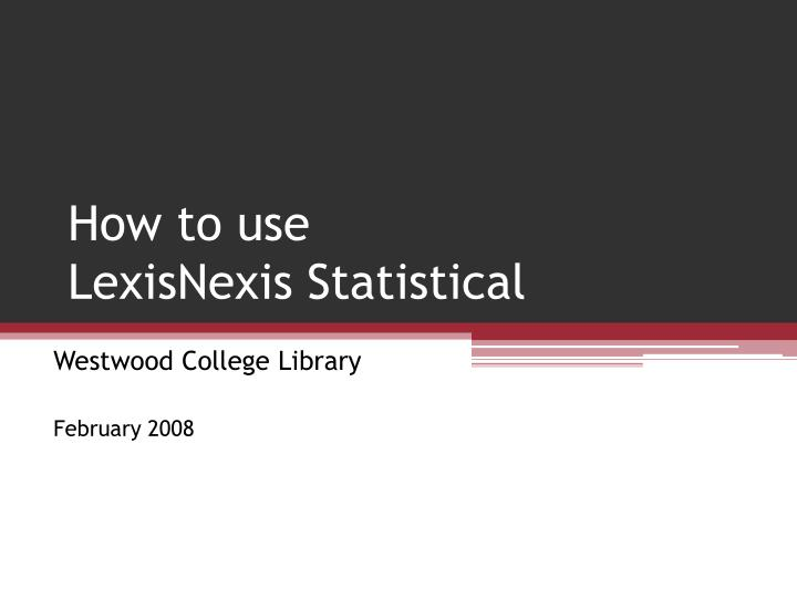 How to use lexisnexis statistical l.jpg