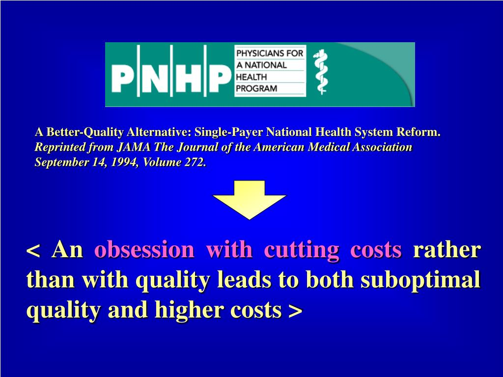 A Better-Quality Alternative: Single-Payer National Health System Reform.
