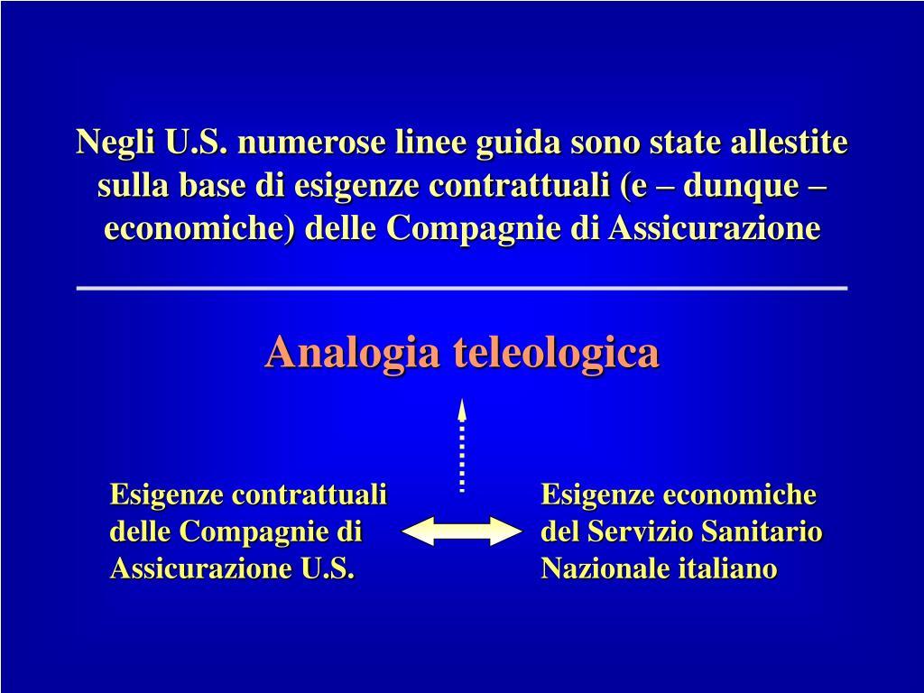 Negli U.S. numerose linee guida sono state allestite sulla base di esigenze contrattuali (e – dunque – economiche) delle Compagnie di Assicurazione
