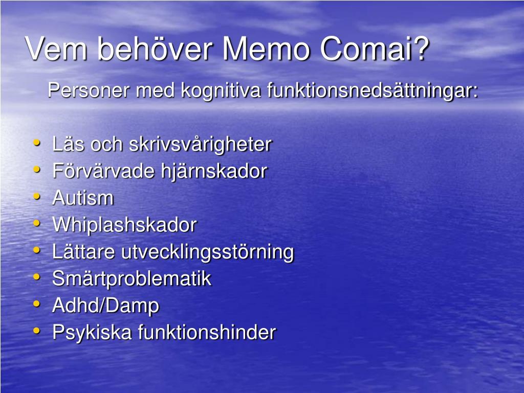 Vem behöver Memo Comai?