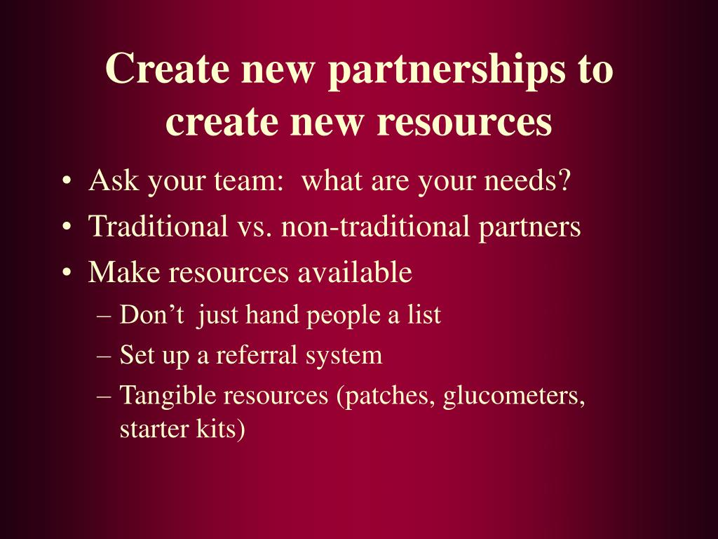 Create new partnerships to create new resources
