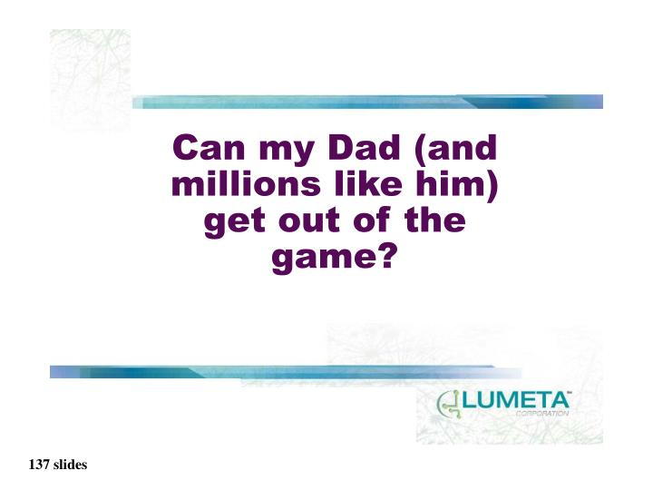 Can my Dad (and millions like him) get out of the game?