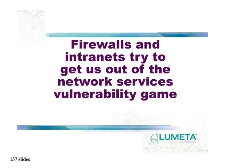 Firewalls and intranets try to get us out of the network services vulnerability game