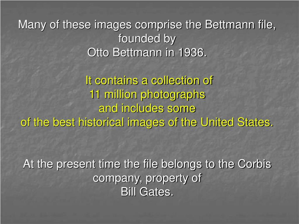 Many of these images comprise the Bettmann file, founded by
