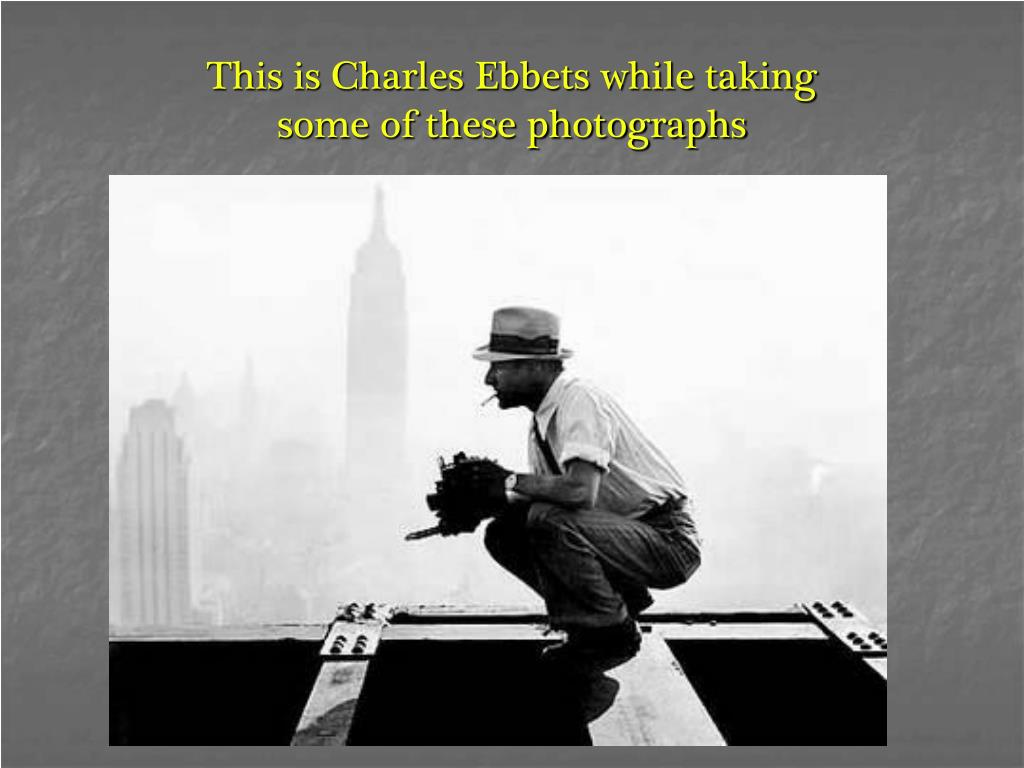 This is Charles Ebbets while taking
