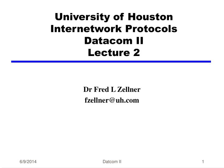 University of houston internetwork protocols datacom ii lecture 2
