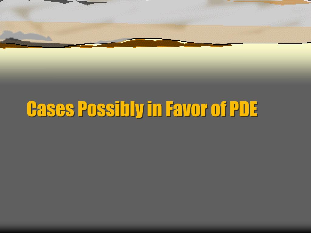 Cases Possibly in Favor of PDE