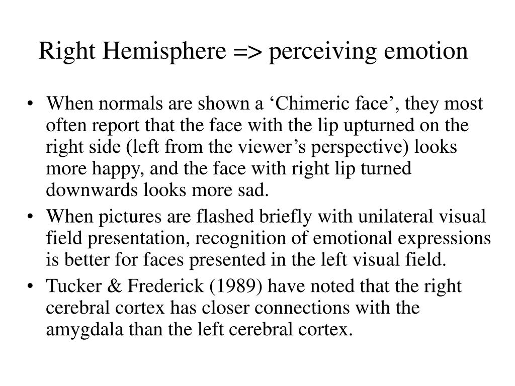 Right Hemisphere => perceiving emotion