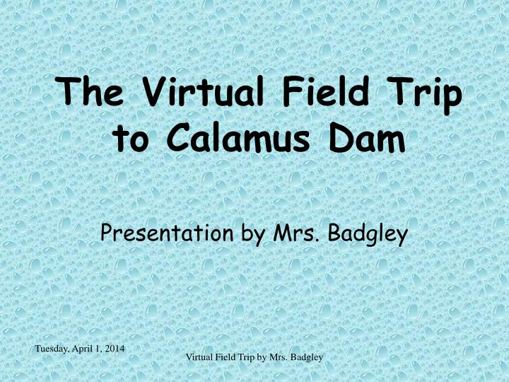 The virtual field trip to calamus dam