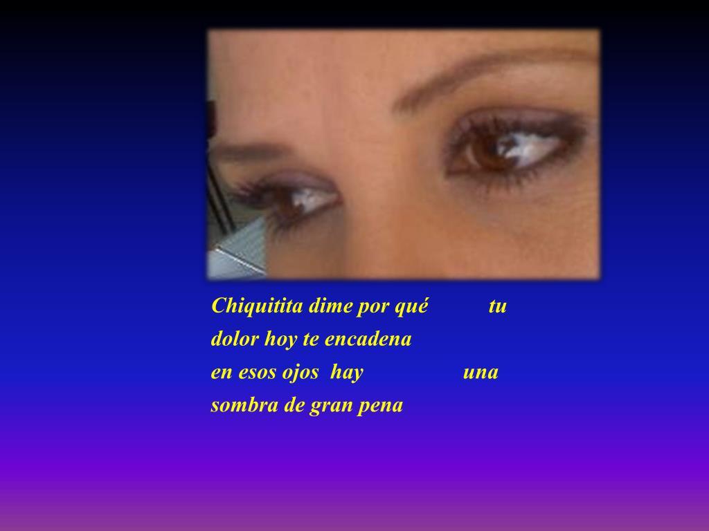 Chiquitita dime por qué           tu dolor hoy te encadena                    en esos ojos  hay                  una sombra de gran pena